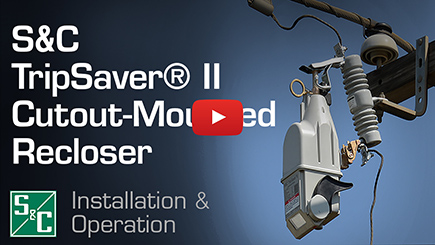 S&C TripSaver® II Cutout-Mounted Recloser Installation & Operation